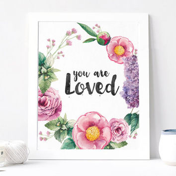 You are Loved, Aquarelle Flowers, Floral Wreath, Inspirational Quote Print, Motivation Printable, Watercolor Rose Quote, DOWNLOAD 8x10