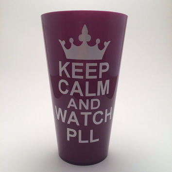 Keep Calm and Watch PLL, Pretty Little Liars Plastic Cup
