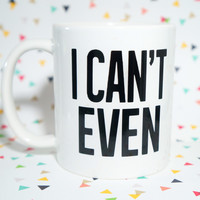 I CAN'T EVEN  Mug / Funny Mug / Funny Gift / Humor Gift / Teen Mug / Pencil Cup / Pen Cup / Brush Holder / I Can't Even Meme Gif