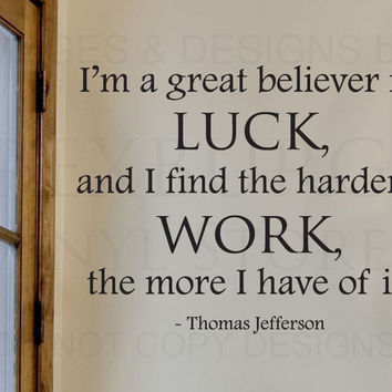Wall Decal Quote Sticker The Harder I Work the More Luck Thomas Jefferson J79