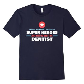 People Who Don't Believe Super Hero Dentist Shirt