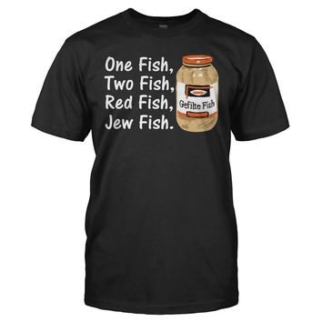One Fish, Two Fish, Red Fish, Jew Fish - T Shirt