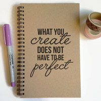 Writing journal, spiral notebook, cute diary, small sketchbook, scrapbook, memory book, 5x8 - What you create does not have to be perfect