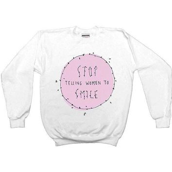 Stop Telling Women To Smile -- Unisex Sweatshirt