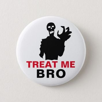 Zombie Treat Me Bro funny Halloween customizable Pinback Button