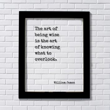 William James - Floating Quote - The art of being wise is the art of knowing what to overlook - Wisdom Learning Personal Development
