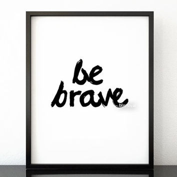 Be brave - Black and white inspirational print, typography print, handwritten brush style, motivational printable poster -pp174