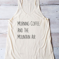 Morning coffee and the mountain air shirt coffee tank top women shirt for ladies fashion tumblr tshirt for saying graphic for women gifts
