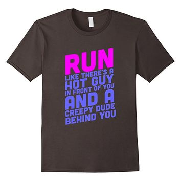 Run Like Hot Guy In Front Of You Creepy Dude Behind T Shirt