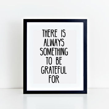 There is Always Something To Be Grateful For Printable Quote - Instant Download - Digital Item - Home Decor - Wall Art - Faith & Life Saying