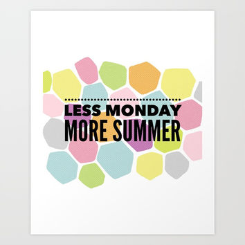 Less Monday More Summer | Bright Colors Art Print by Inspire Your Art