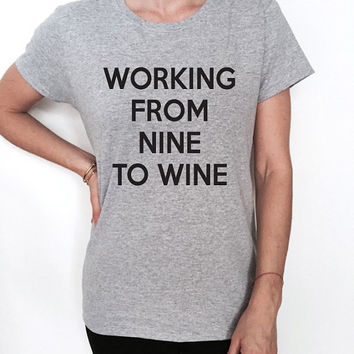 working nine to wine Tshirt Fashion funny slogan womens girls ladies lady sassy summer gift present party graphic tees