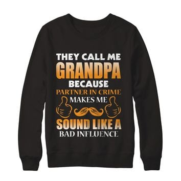 They Call Me Grandpa Because Partner In Crime Makes Me Sound Like A Bad Influence Grandfather Family T-shirt Unisex