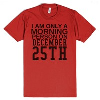 Only a morning person on Dec 25th tshirt tee t shirt-Red T-Shirt