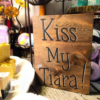 Kiss My Tiara! on Reclaimed Barn Wood