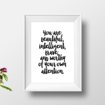 You are beautiful,intelligent,brave and worthy of your own attention,inspirational art,gift idea,love gift for her,valentines day,home art