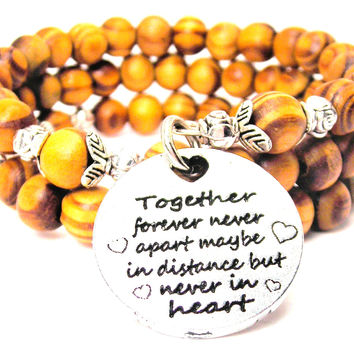 Together Forever Never Apart Maybe In Distance But Never In Heart Natural Wood Wrap Bracelet