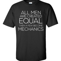 All Men Are Created Equal Then a Few Become MECHANICS-Unisex Tshirt