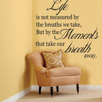 Life is not measured by the breaths we take... Inspirational Vinyl Wall Decal