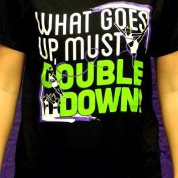 What goes up, must double down T-Shirt