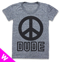 Print Liberation Store — PEACE DUDE (NEW TEE!) (WOMEN)