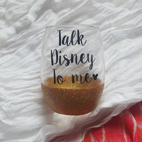 Disney Wine Glass, Glitter Wine Glass, Talk Disney To Me Wine Glass, Disney Princess Wine Glass