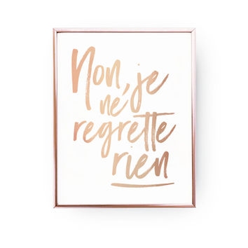 Non, Je Ne Regrette Rien Print, Rose Gold Print, French Quote, Typography Print, Home Decor, French Typography, Inspirational Poster, 11x14