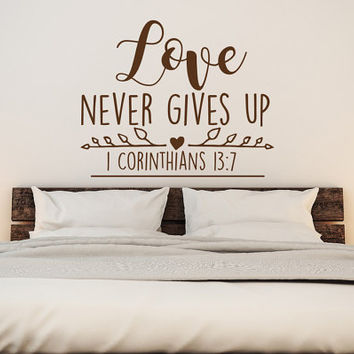 Love Never Gives Up 1 Corinthians 13:7 Christian Wall Decal- Love Wall Decal- Scripture Wall Decal Bedroom Family Decor Vinyl Letering #84