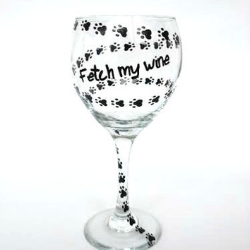 Dog Paw Print Fetch My Wine Hand painted wine glass