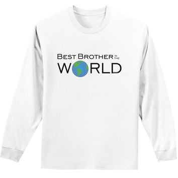 Best Brother in the World Adult Long Sleeve Shirt