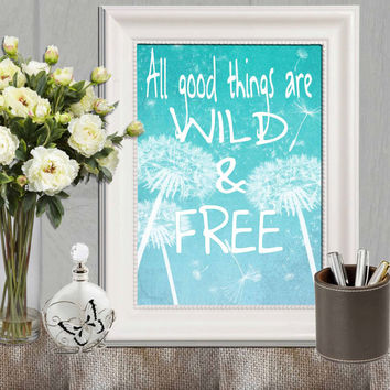 All good things are wild and free printable Inspirational quote Turquoise Dandelion print Wild flower quote decor Henry David Thoreau quote