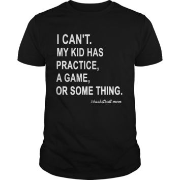 I can't my kid has practice a game or something basketball mom shirt Premium Fitted Guys Tee