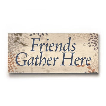 Friends Gather Here Wood Sign