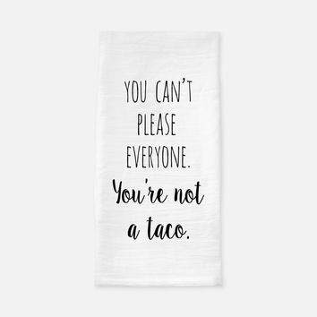 You Can't Please Everyone You're Not a Taco Tea Towel