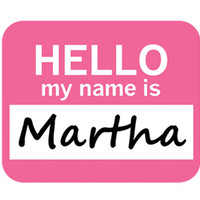 Martha Hello My Name Is Mouse Pad