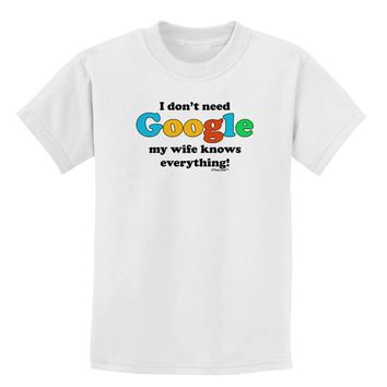 I Don't Need Google - Wife Childrens T-Shirt