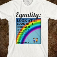 Equality: LOOK AT IT and Get Used to It. - Oh, You Need This.