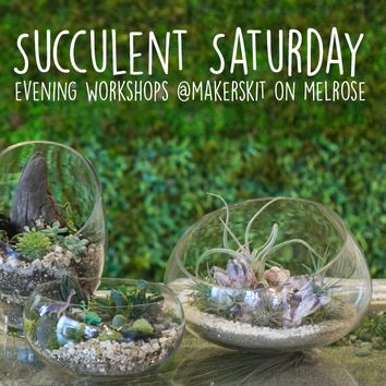 Succulent Saturdays @MakersKit on Melrose, 7-9pm