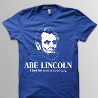 Abe Lincoln, I Bet He Was A Cool Guy Unisex T-shirt by NIFTshirts