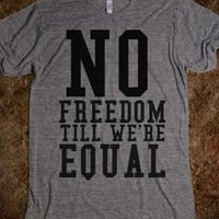 Supermarket: No Freedom Till We're Equal from Glamfoxx Shirts