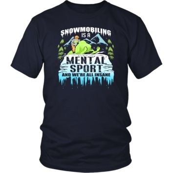 Snowmobiling Is A Mental Sport And We're All Insane T-Shirt