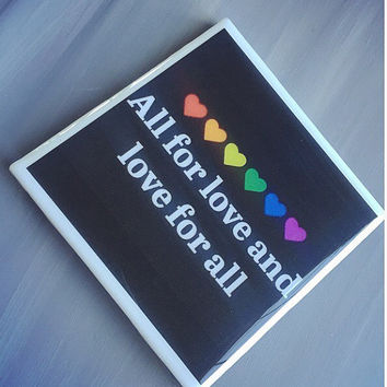All for Love and Love For All Rainbow Flag Ceramic Tile Drink Coaster; Home Decor; Pride; LGBT; Love Wins; Marriage Equality; Custom Wedding