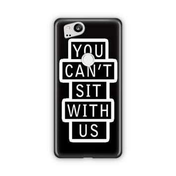 You Can T Sit With Us 2 Google Pixel 3 Case | Casefantasy