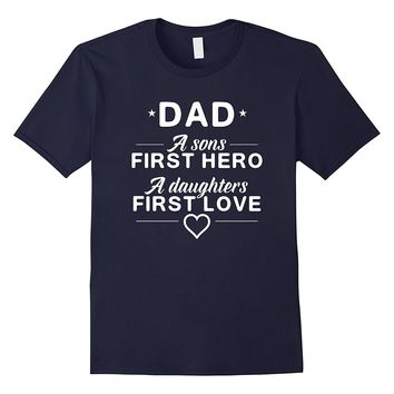 Dad A Sons First Hero A Daughters First Love Fathers Day Tee