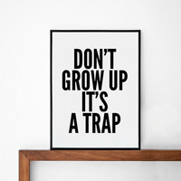 poster print, typography art, home wall decor, mottos, handwritten, giclee art, Don't grow up it's a trap, words, inspirational quote