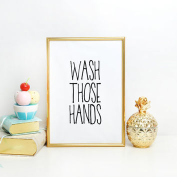 Wash Your Hands,Quote Print,Nursery Decor,Bathroom Rules,Inspirational Quote,Bathroom Sign,Quote Print,BATHROOM WALL ART,Wash Those Hands