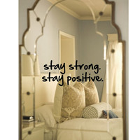Wall decal, mirror decal, Stay Strong. Stay Positive. Inspirational, Motivational