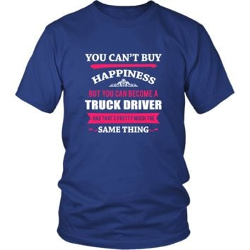 Truck driver Shirt - You can't buy happiness but you can become a Truck driver and that's pretty much the same thing Profession