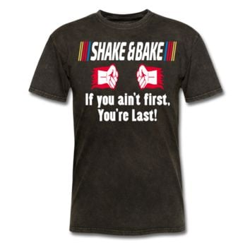 Shake and Bake, If you ain't first, Your Last! Men's T-Shirt