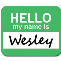 Wesley Hello My Name Is Mouse Pad